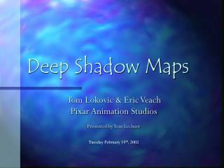 Deep Shadow Maps