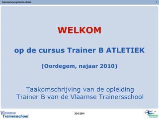 WELKOM op de cursus Trainer B ATLETIEK  (Oordegem, najaar 2010)