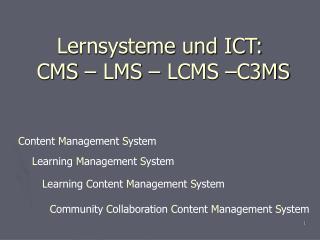 Lernsysteme und ICT:  CMS – LMS – LCMS –C3MS
