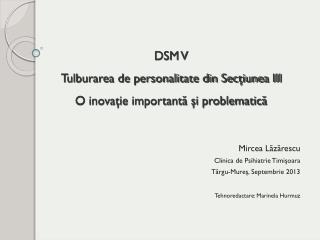DSM V Tulburarea de personalitate din Secţiunea III O inovaţie importantă şi problematică
