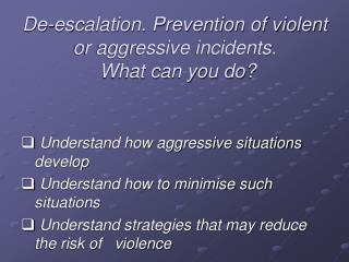 De-escalation. Prevention of violent or aggressive incidents.   What can you do?