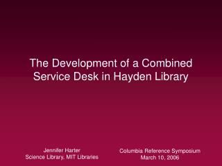 The Development of a Combined Service Desk in Hayden Library