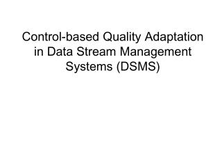 Control-based Quality Adaptation in Data Stream Management Systems (DSMS)