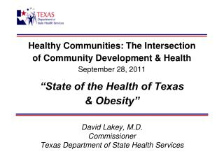 David Lakey, M.D. Commissioner Texas Department of State Health Services