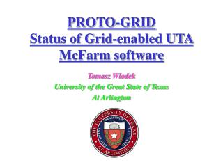 PROTO-GRID Status of Grid-enabled UTA McFarm software