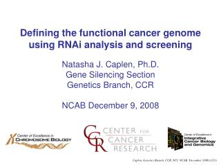 Defining the functional cancer genome using RNAi analysis and screening  Natasha J. Caplen, Ph.D. Gene Silencing Section