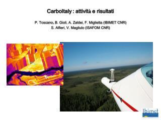 CarboItaly : attivit à  e risultati P. Toscano , B. Gioli, A. Zaldei, F. Miglietta (IBIMET CNR)