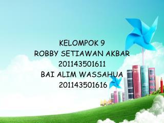 KELOMPOK 9 ROBBY SETIAWAN AKBAR  201143501611 BAI ALIM WASSAHUA   201143501616