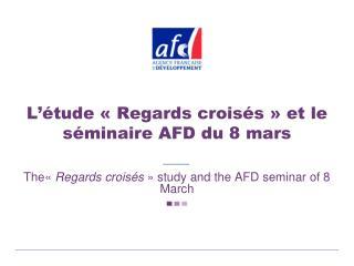 L'étude «Regards croisés» et le séminaire AFD du 8 mars