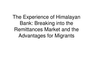 The Experience of Himalayan Bank: Breaking into the Remittances Market and the Advantages for Migrants