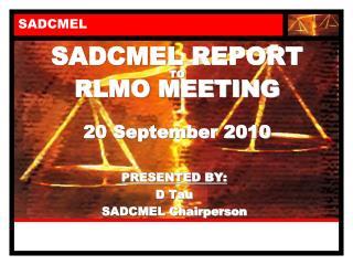 SADCMEL REPORT TO RLMO MEETING 20 September 2010