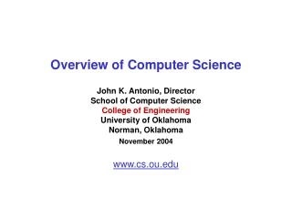 Overview of Computer Science John K. Antonio, Director School of Computer Science