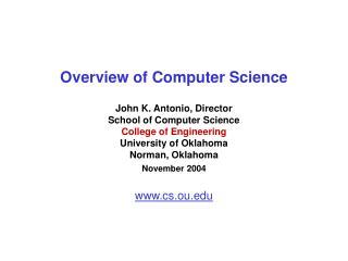 Overview of Computer Science John K. Antonio, Director School of Computer Science