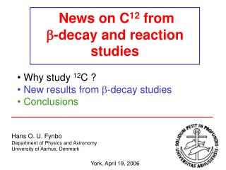 News on C 12  from   -decay and reaction studies