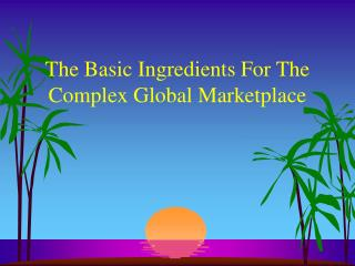 The Basic Ingredients For The Complex Global Marketplace