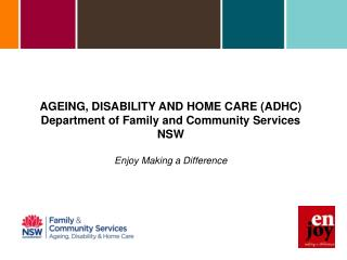 AGEING, DISABILITY AND HOME CARE (ADHC) Department of Family and Community Services NSW
