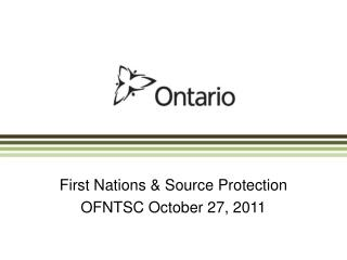 First Nations & Source Protection OFNTSC October 27, 2011