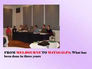 FROM  MELBOURNE  TO  MATAGALPA : What has been done in three years