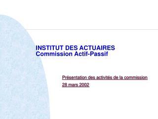 INSTITUT DES ACTUAIRES Commission Actif-Passif