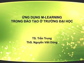 ỨNG DỤNG M-LEARNING  TRONG ĐÀO TẠO Ở TRƯỜNG ĐẠI HỌC