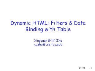 Dynamic HTML: Filters & Data Binding with Table Xingquan (Hill) Zhu xqzhu@cse.fau
