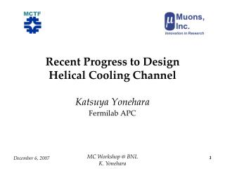 Recent Progress to Design Helical Cooling Channel
