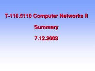 T-110.5110 Computer Networks II Summary 7.12.2009