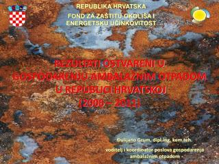 REZULTATI OSTVARENI U  GOSPODARENJU AMBALAŽNIM OTPADOM  U REPUBLICI HRVATSKOJ  (2006 – 2011)