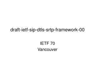 draft-ietf-sip-dtls-srtp-framework-00