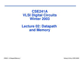 CSE241A VLSI Digital Circuits Winter 2003 Lecture 02: Datapath  and Memory