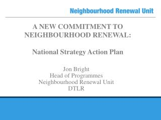 A NEW COMMITMENT TO NEIGHBOURHOOD RENEWAL: National Strategy Action Plan