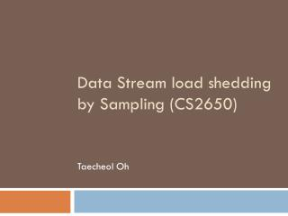 Data Stream load shedding by Sampling (CS2650)