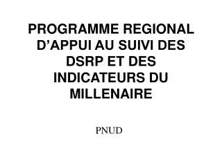 PROGRAMME REGIONAL D'APPUI AU SUIVI DES DSRP ET DES INDICATEURS DU MILLENAIRE
