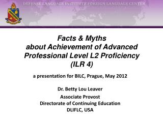 Facts & Myths  about Achievement of Advanced Professional Level L2 Proficiency (ILR 4)