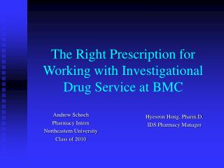 The Right Prescription for Working with Investigational Drug Service at BMC