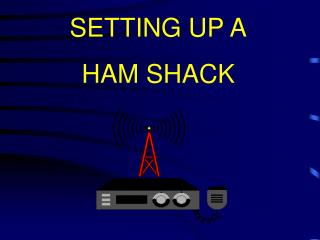 SETTING UP A HAM SHACK