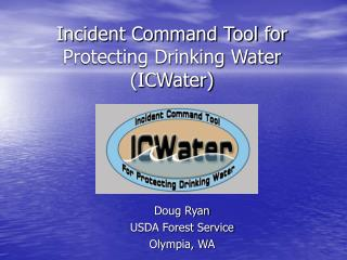 Incident Command Tool for Protecting Drinking Water (ICWater)
