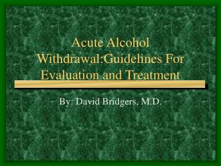 Acute Alcohol Withdrawal:Guidelines For Evaluation and Treatment