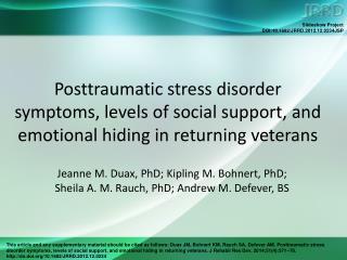 Jeanne M. Duax, PhD; Kipling M. Bohnert, PhD;  Sheila A. M. Rauch, PhD; Andrew M. Defever, BS