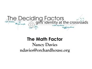 The Math Factor Nancy Davies ndavies@orchardhouse