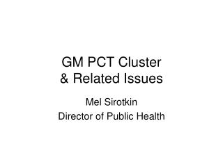 GM PCT Cluster  & Related Issues