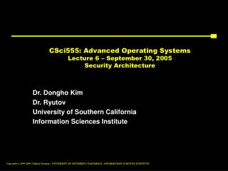 CSci555: Advanced Operating Systems Lecture 6 – September 30, 2005 Security Architecture