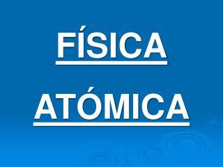 FÍSICA ATÓMICA