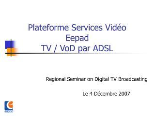 Plateforme Services Vidéo Eepad TV / VoD par ADSL