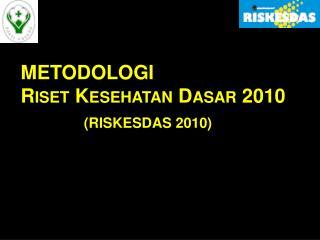 METODOLOGI Riset Kesehatan Dasar  2010