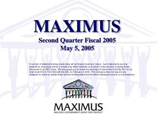 MAXIMUS Second Quarter Fiscal 2005  May 5, 2005