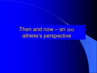 Then and now – an  (ex)  athlete's perspective