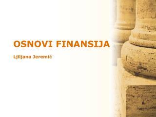 OSNOVI FINANSIJA Ljiljana Jeremi ć