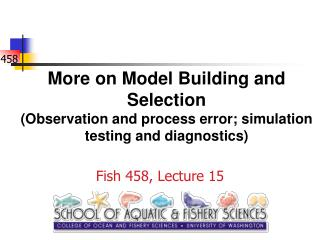 More on Model Building and Selection Observation and process error; simulation testing and diagnostics