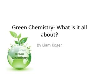 Green Chemistry- What is it all about?
